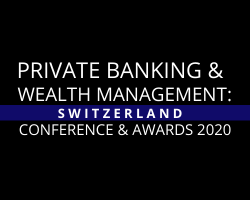 Private Banking & Wealth Management: Switzerland 2020 Conference and Awards