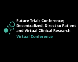 Future Trials Conference: Decentralised, Direct to Patient and Virtual Clinical Research 2022
