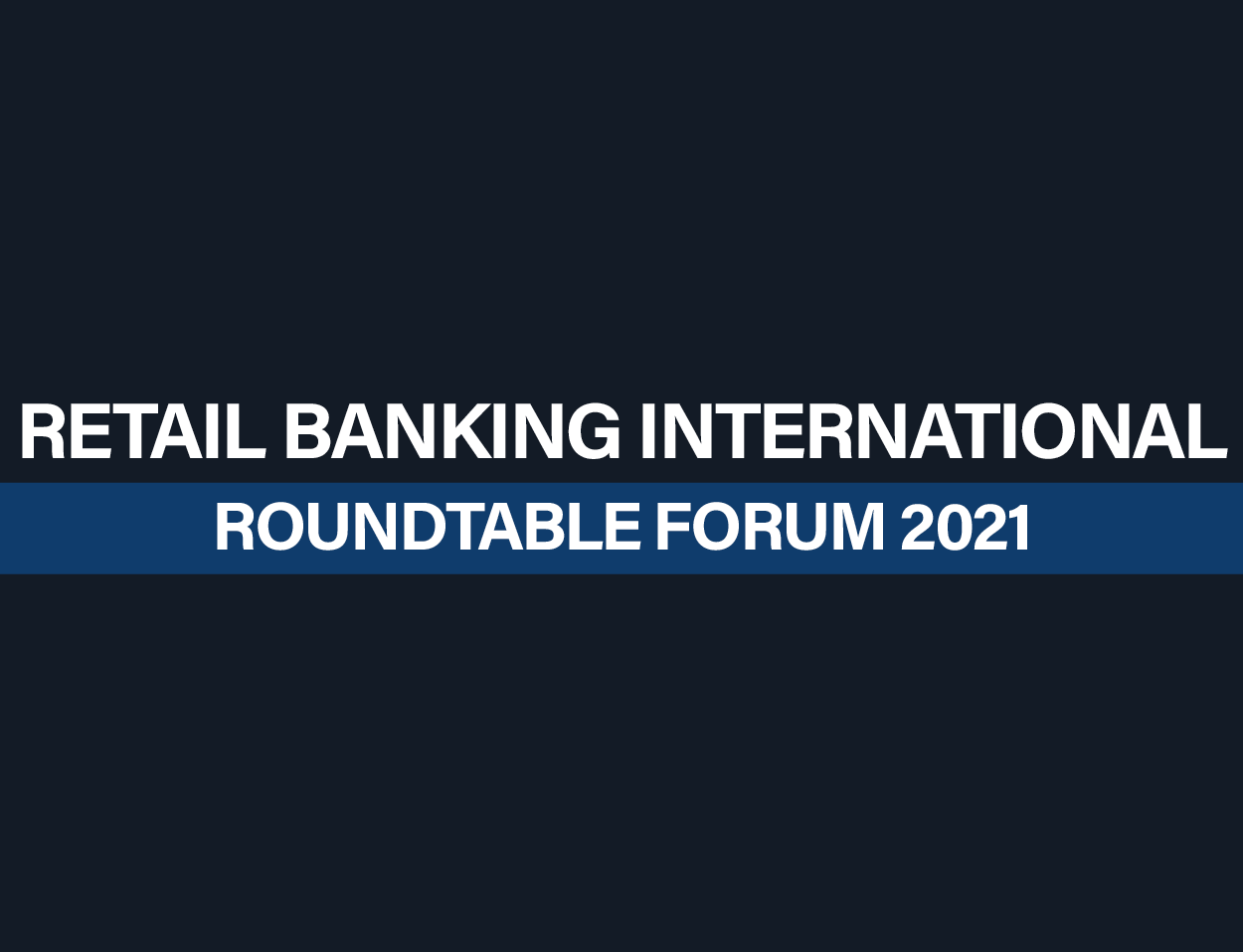 Retail Banking International Roundtable Forum 2021